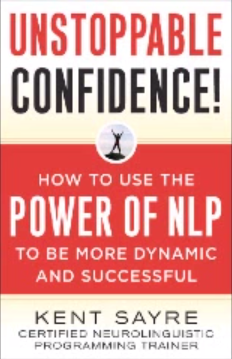 Unstoppable Confidence! How to Use the Power of NLP to be more Dynamic & Successful by Kent Sayre (Full Audiobook FREE)