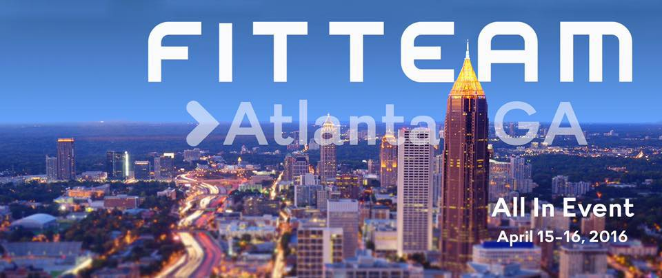 Meet Me In Atlanta @ The FITTEAM 2016 All In Event Apr. 15-16!